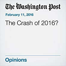 The Crash of 2016? Other by Robert J. Samuelson Narrated by Sam Scholl
