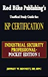 ISP Certification-The Industrial Security Professional Exam Manual Pocket Edition 1 or How to Prepare for and Pass the Industrial Security Professional Certification Exam