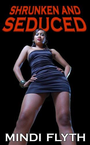 Shrunken and Seduced, by Mindi Flyth