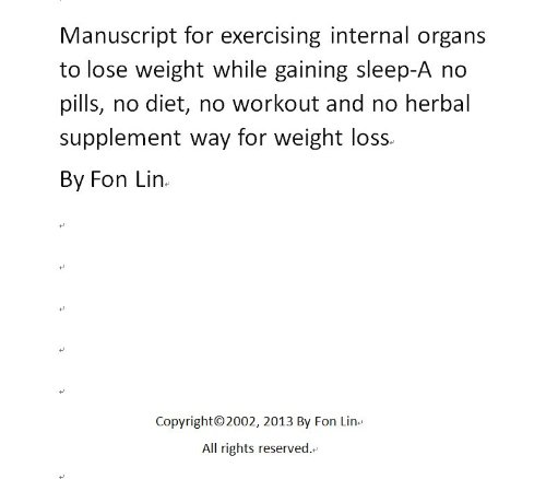 Manuscript For Exercising Internal Organs To Lose Weight While Gaining Sleep-A No Pills, No Diet, No Workout And No Herbal Supplement Way For Weight Loss