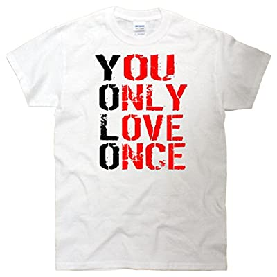 You Only Love Once T-Shirt