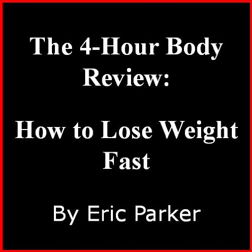 The 4-Hour Body Review: How To Lose Weight Fast