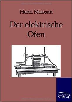Der elektrische Ofen (German Edition): Henri Moissan: 9783861956815