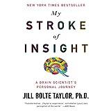 My Stroke of Insight: A Brain Scientist's Personal Journey ~ Jill Bolte Taylor