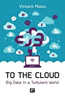 To the Cloud: Big Data in a Turbulent World Front Cover