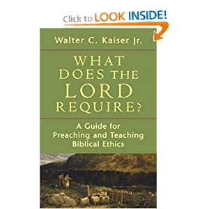 What Does the Lord Require?: A Guide for Preaching and Teaching Biblical Ethics Walter C. Jr. Kaiser