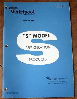 """Whirlpool Presents """"S"""" Model Refrigeration Products R-17, Part No. 828106: Models Esd-19 Connoisseur Twin And Esp-18 French Door Bottom Freezer (Whirlpool Corporation, Service Training Department) front-472634"""