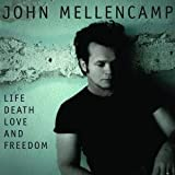 John MellencampLife Death Love and Freedom