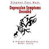 Depression Symptoms Decoded (A Vibrant Recovery After Injury) ~ Stephen Paul West