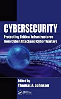 Cybersecurity: Protecting Critical Infrastructures from Cyber Attack and Cyber Warfare Front Cover