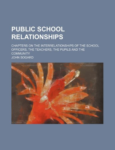 Public School Relationships; Chapters on the Interrelationships of the School Officers, the Teachers, the Pupils and the Community