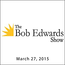 The Bob Edwards Show, Jimmy Webb, March 27, 2015  by Bob Edwards Narrated by Bob Edwards