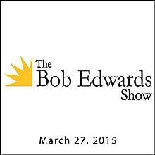 The Bob Edwards Show, Jimmy Webb, March 27, 2015  by Bob Edwards Narrated by Bob Edwards
