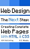 Web Design, The Next Step: Creating Complete Web Pages With HTML and CSS (ECM Publishing Web Design)