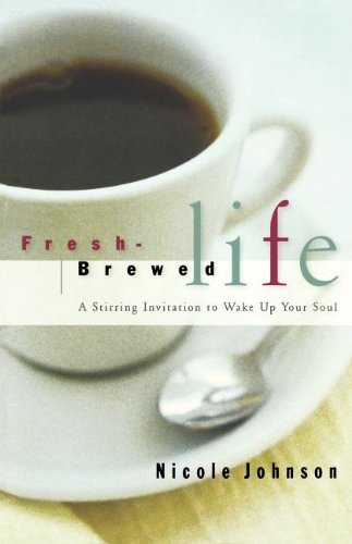 Fresh Brewed Life A Stirring Invitation To Wake Up Your Soul