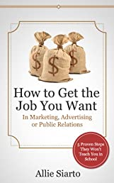 How to Get the Job You Want in Marketing, Advertising or Public Relations