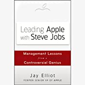 Leading Apple with Steve Jobs: Management Lessons from a Controversial Genius | [Jay Elliot]