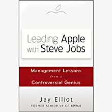 Leading Apple with Steve Jobs: Management Lessons from a Controversial Genius (       UNABRIDGED) by Jay Elliot Narrated by Richard Davidson