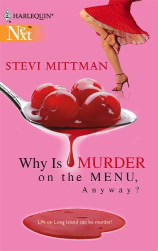 Why Is Murder On The Menu, Anyway? (Harlequin Next), STEVI MITTMAN