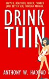 img - for Drink Thin: Happier, Healthier, Richer, Thinner (And Better Sex) Through Alcohol book / textbook / text book