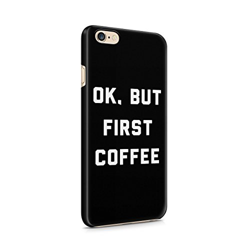 Ok But Coffee First Hard Plastic Case Cover For iPhone 6 , iPhone 6s