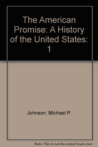 The American Promise: A History of the United States to 1877, Vol. 1