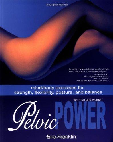 Pelvic Power: Mind/Body Exercises for Strength,...