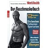 """Men's Health: Das Bauchmuskelbuch: Mehr Muskeln - weniger Fett. Die besten Fatburner-Sportarten. Clever essen.  Waschbrettbauch: die effektivsten �bungenvon """"Thorsten Tschirner"""""""