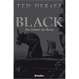 Dekker, Ted: Black – Die Geburt des Bösen