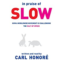 In Praise of Slow: How a Worldwide Movement Is Challenging the Cult of Speed Audiobook by Carl Honoré Narrated by Carl Honoré