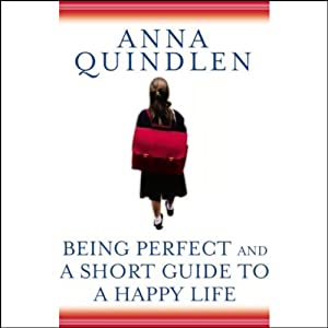 Being Perfect & A Short Guide to a Happy Life | [Anna Quindlen]