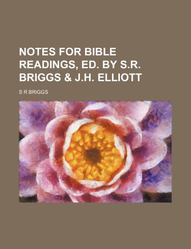 Notes for Bible readings, ed. by S.R. Briggs & J.H. Elliott
