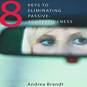 8 Keys to Eliminating Passive-Agressiveness | [Andrea Brandt]