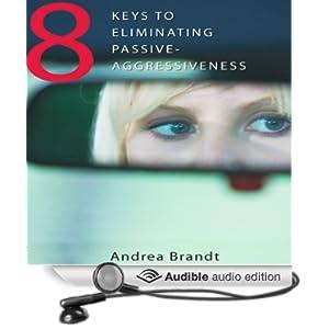 8 Keys to Eliminating Passive-Agressiveness  - Andrea Brandt
