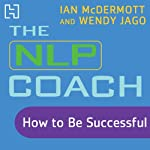 The NLP Coach 2: How to Be Successful | Ian McDermott,Wendy Jago