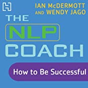 The NLP Coach 2: How to Be Successful | [Ian McDermott, Wendy Jago]