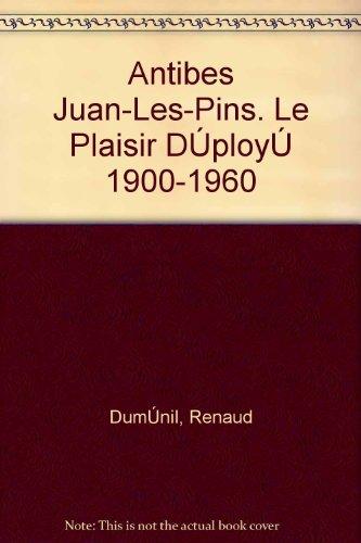 Antibes Juan-Les-Pins. Le Plaisir D'Ploy' 1900-1960
