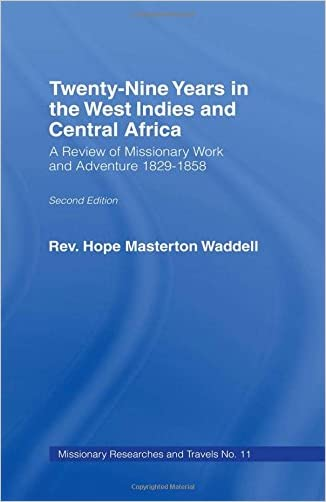 Twenty-nine Years in the West Indies and Central Africa: A Review of Missionary Work and Adventure 1829-1858 (Missionary Researches and Travels)