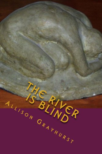 The River is Blind - The Poetry of Allison Grayhurst