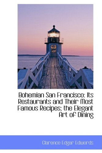 Bohemian San Francisco: Its Restaurants and Their Most Famous Recipes; the Elegant Art of Dining