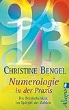 Numerologie in der Praxis: Die Persönlichkeit im Spiegel der Zahlen - Christine Bengel