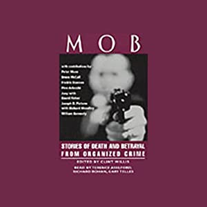 Mob: Stories of Death and Betrayal from Organized Crime (Unabridged Selections) | [Edited by Clint Willis]