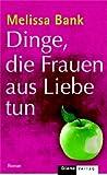 Dinge, die Frauen aus Liebe tun. (3453290135) by Melissa Bank