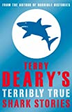 Terry Deary Terry Deary's Terribly True Shark Stories (Terry Deary's Terribly True Stories)