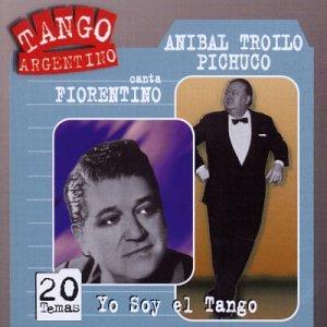 Anibal Troilo - Yo Soy El Tango Con Fiorentino - Zortam Music