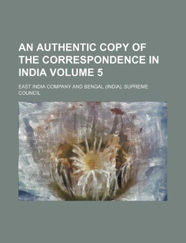 An authentic copy of the correspondence in India Volume 5