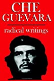 Che Guevara: Radical Writings on Guerrilla Warfare, Politics and Revolution (1599869993) by Guevara, Ernesto Che