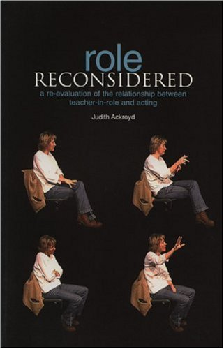 Role Reconsidered: The Relationship Between Acting and Teacher-in-Role, Judith Ackroyd