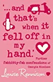 And That's When It Fell Off in My Hand: Further Fabbitty-Fab Confessions of Georgia Nicolson (0007183208) by Rennison, Louise