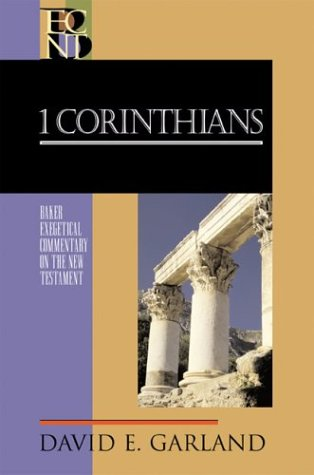 David Garland: 1 Corinthians (Baker Exegetical Commentary on the New Testament